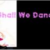 shall we dance ? 一緒に、踊りまショ♪